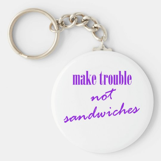 Make trouble, not sandwiches basic round button key ring