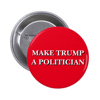Make Trump A Politician Round Button