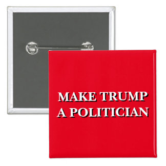 Make Trump A Politician Square Button