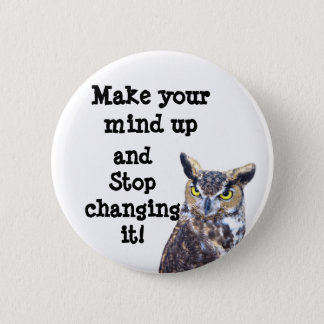 Make Up Your Mind!_ 6 Cm Round Badge