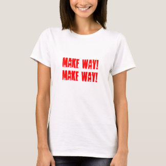 Make way! T-Shirt