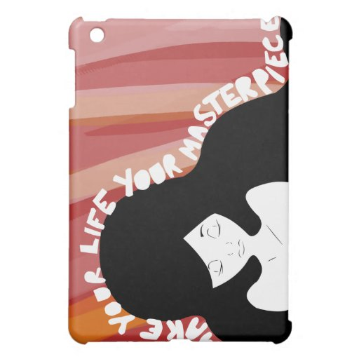 Make Your Life Your Masterpiece  Case For The iPad Mini