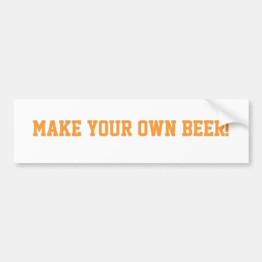 Make Your Own Beer Bumber Sticker Bumper Sticker