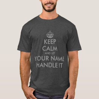 Make your own keep calm and let handle it t shirt