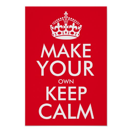 Make Your Own Keep Calm Poster Template: Make Your Own Keep Calm Poster