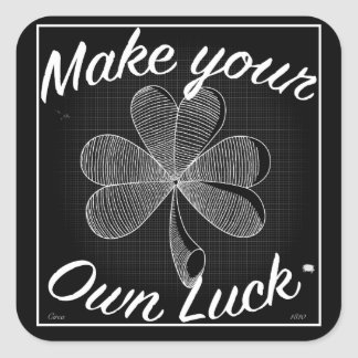 Make Your Own Luck!!! In white... Square Sticker
