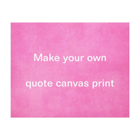 Make your own Quote Canvas Print