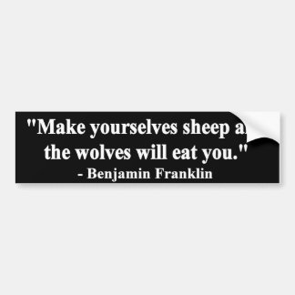 """Make yourselves sheep & the wolves will eat you."" Bumper Sticker"