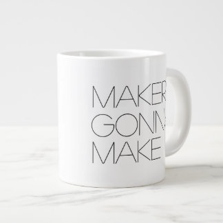Makers Gonna Make (righty) - Jumbo Mug