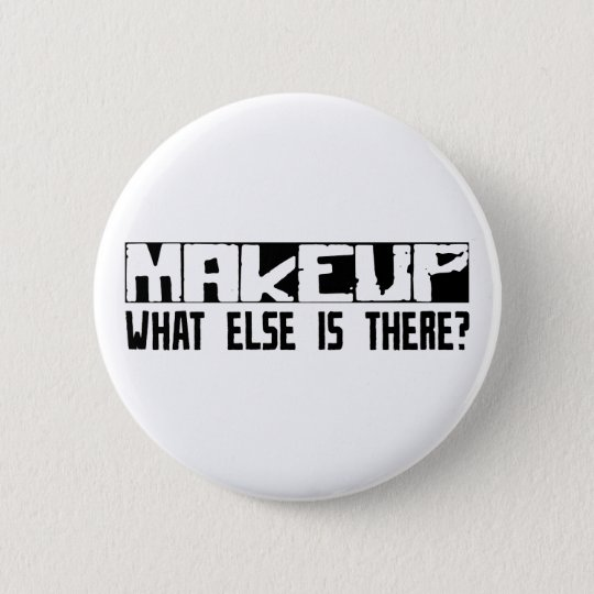 Makeup What Else Is There? 6 Cm Round Badge