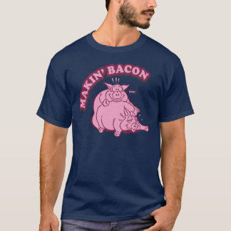 Makin Making Bacon T Shirt