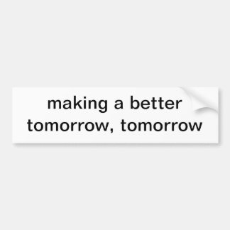making a better tomorrow, tomorrow bumper sticker