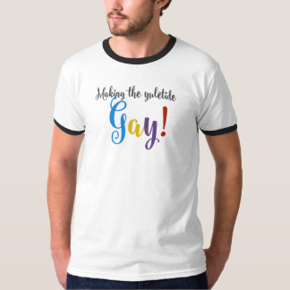 Making the Yuletide Gay! T-Shirt