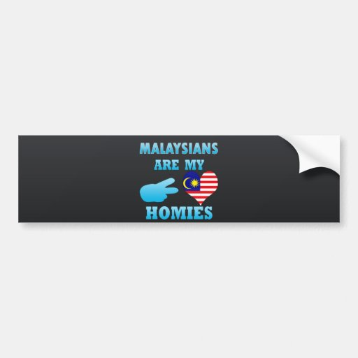 Malaysians are my Homies Bumper Stickers