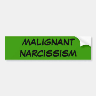MALIGNANT NARCISSISM BUMPER STICKER