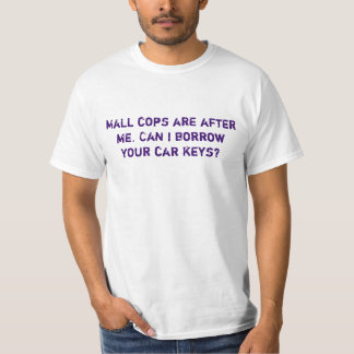Mall cops are after me. Can I borrow your car k... Tee Shirt