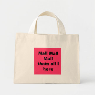 Mall Mall Mall thats all I here Bags