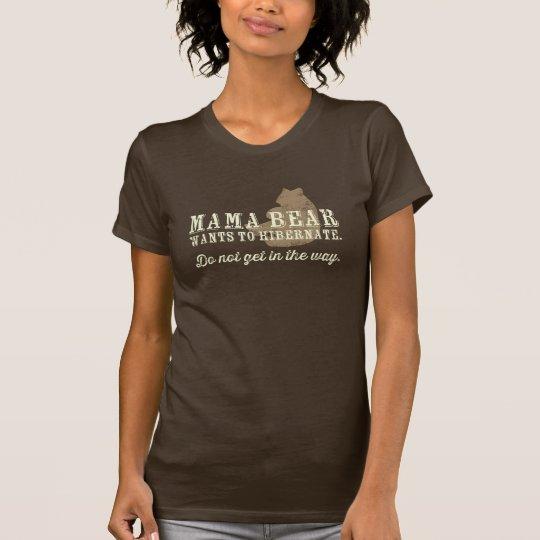 Mama Bear Wants to Hibernate T-Shirt