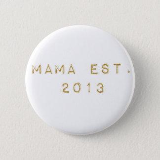 Mama EST 2013 6 Cm Round Badge