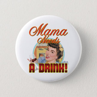 Mama Needs a Drink 6 Cm Round Badge