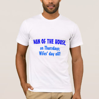 Man of the House, on Thursdays, Wife's day off! T-Shirt