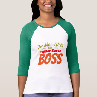 Man with the Pepper Sauce is Boss (Funny) T-Shirt