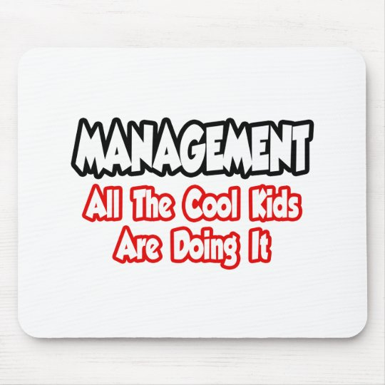Management...All The Cool Kids Mouse Pad