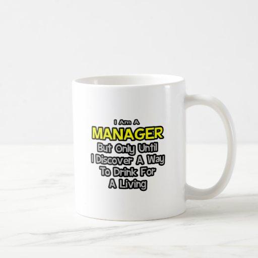 Manager Joke .. Drink for a Living Mug