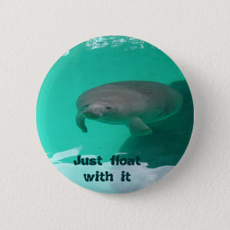 Manatee, Just float with it 6 Cm Round Badge