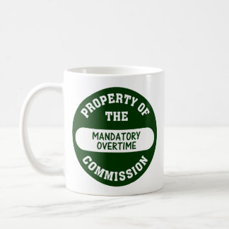 Mandatory overtime is another benefit we provide coffee mug