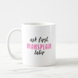 Mansplain Later (classic 11 oz mug) Coffee Mug