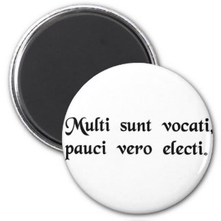 Many are called, few are chosen. 6 cm round magnet