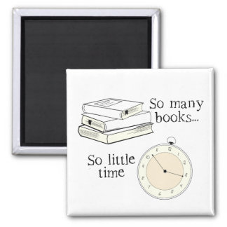 Many books, Little Time - Choose Color Square Magnet