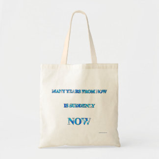 Many Years From Now Is Suddenly Now  Bag