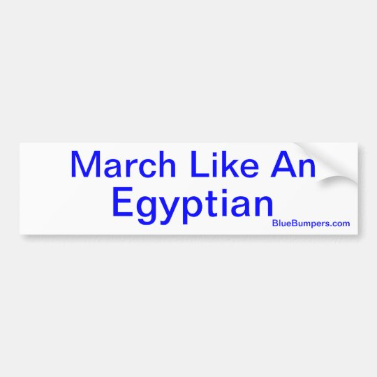 March Like An Egyptian Bumper Sticker