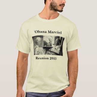 Marciel Reunion 2015: ʻOhana of Francis & Maria T-Shirt