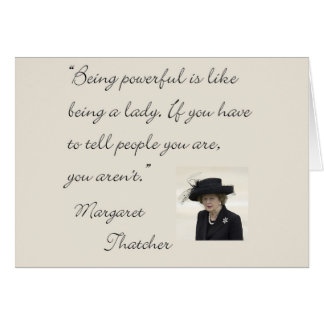 "Margaret Thatcher Quote ""Being powerful..."" Greeting Card"