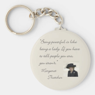 "Margaret Thatcher Quote ""Being powerful..."" Key Ring"