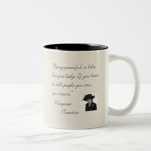 "Margaret Thatcher Quote ""Being powerful..."" Coffee Mug"