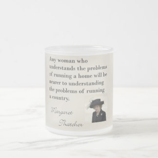 "Margaret Thatcher Quote ""Running a country..."" Frosted Glass Mug"