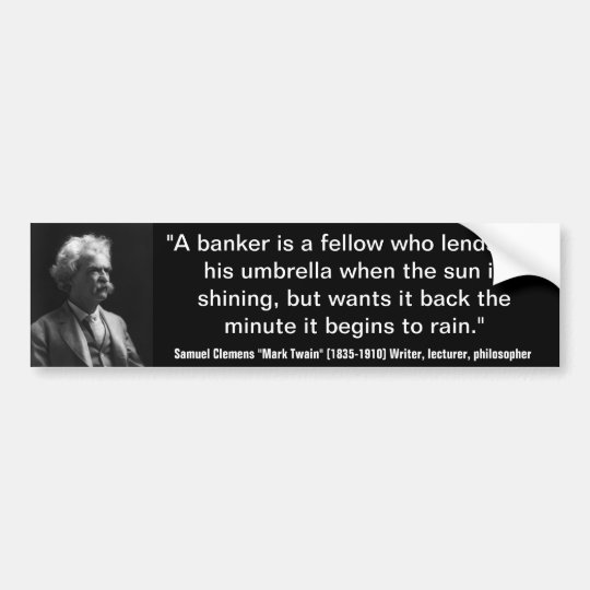 Mark Twain BANKERS LEND UMBRELLA WHEN SUNNY Quote
