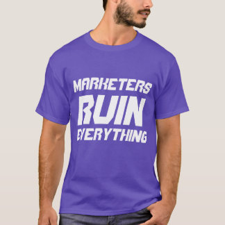 """""""Marketers Ruin Everything"""" t-shirt"""
