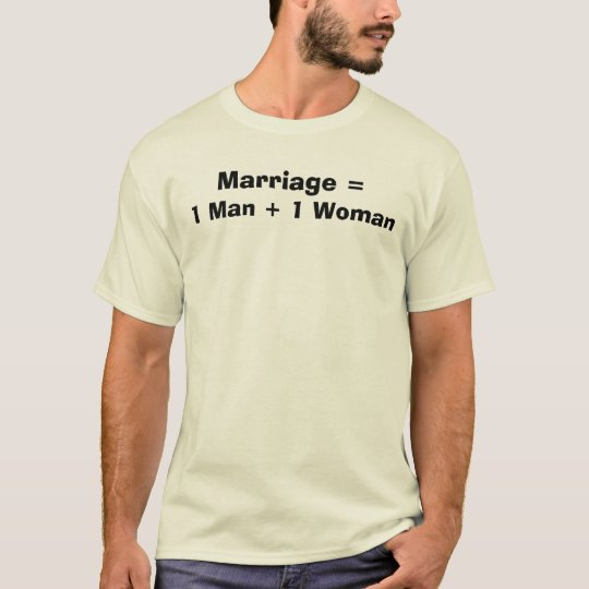 Marriage =, 1 Man 1 Woman T-Shirt