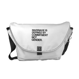 MARRIAGE IS DEFINED BY COMMITMENT -.png Courier Bags