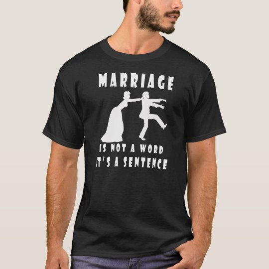 Marriage is not a word, it's a sentence