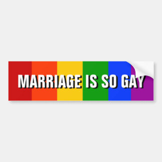 MARRIAGE IS SO GAY BUMPER STICKER