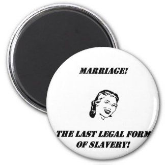 marriage the last legal form of slavery! 6 cm round magnet