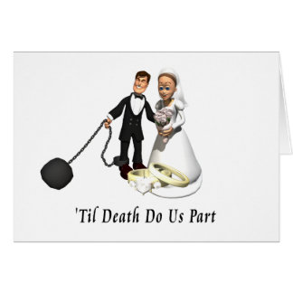 Marriage: 'Til Death Do Us Part Greeting Card