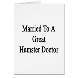 Married To A Great Hamster Doctor Greeting Card