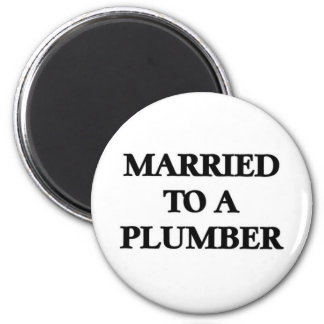 Married to a plumber fridge magnets